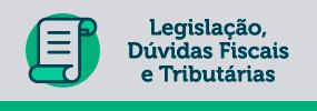 Legislação, dúvidas fiscais e tributárias.